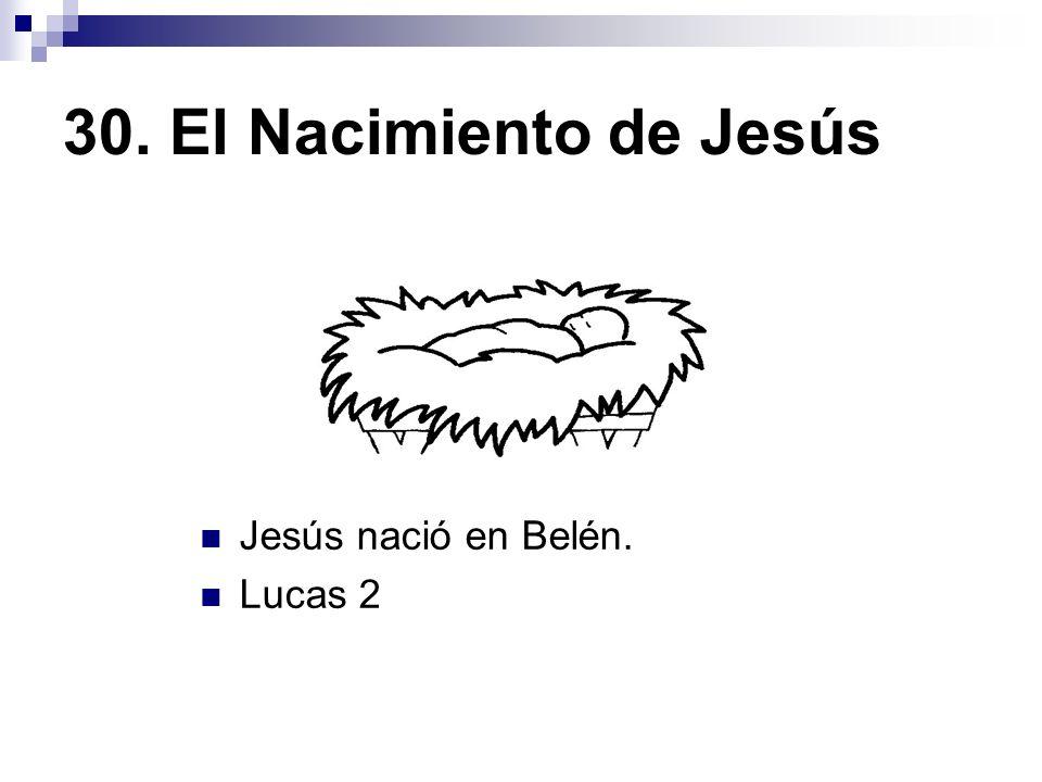 30. El Nacimiento de Jesús Jesús nació en Belén. Lucas 2