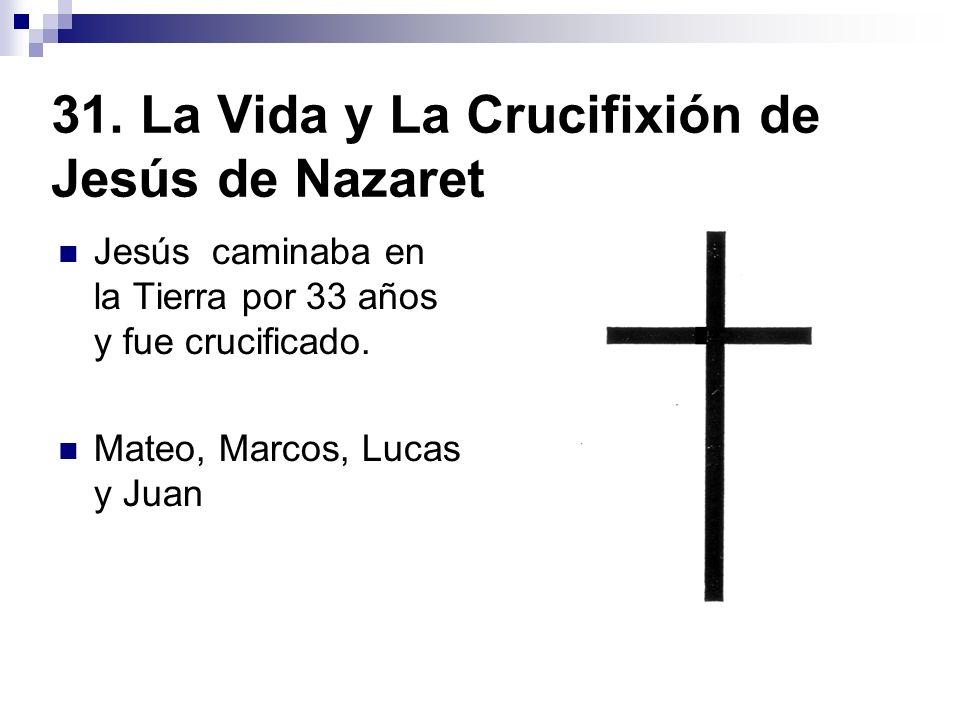 31. La Vida y La Crucifixión de Jesús de Nazaret