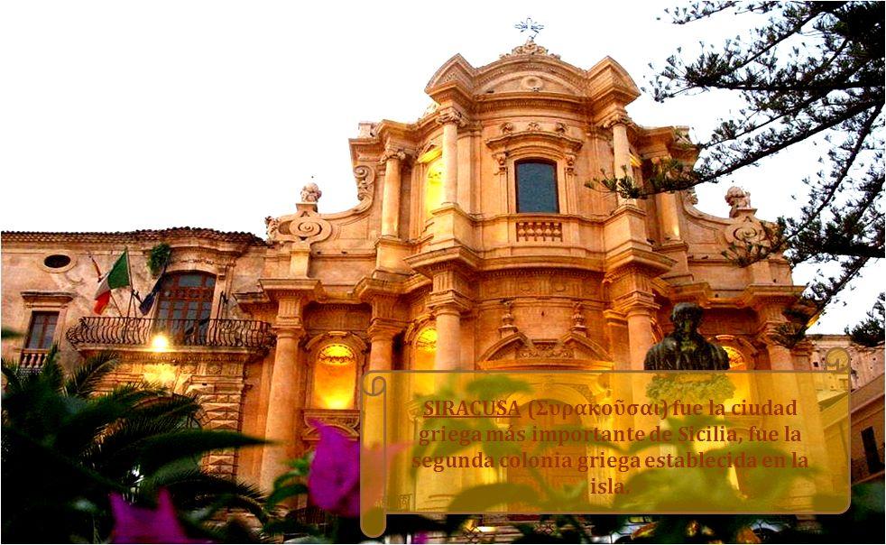 SIRACUSA (Συρακοῦσαι) fue la ciudad griega más importante de Sicilia, fue la segunda colonia griega establecida en la isla.