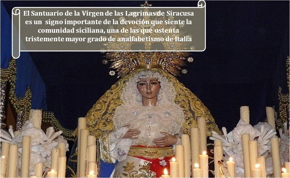 El Santuario de la Virgen de las Lagrimas de Siracusa es un signo importante de la devoción que siente la comunidad siciliana, una de las que ostenta tristemente mayor grado de analfabetismo de Italia