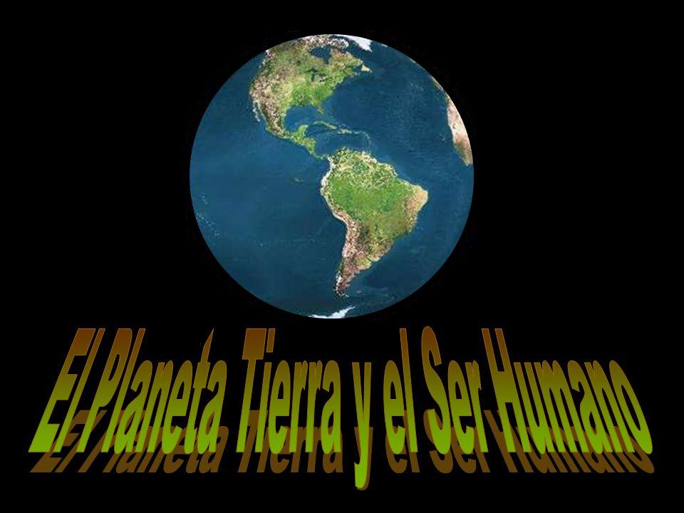 El Planeta Tierra y el Ser Humano