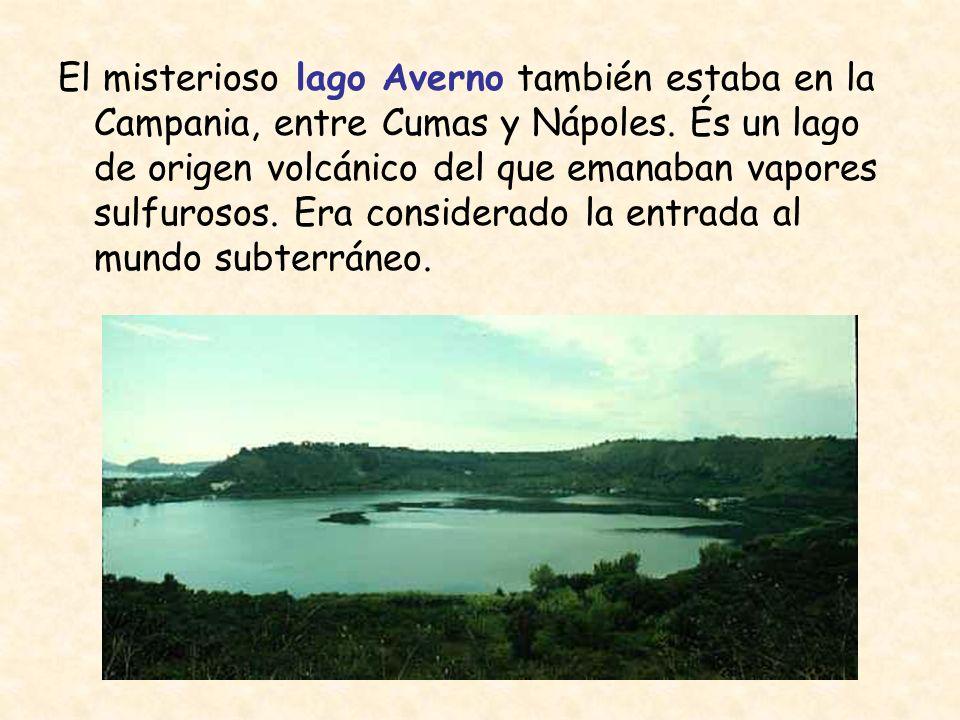 El misterioso lago Averno también estaba en la Campania, entre Cumas y Nápoles.