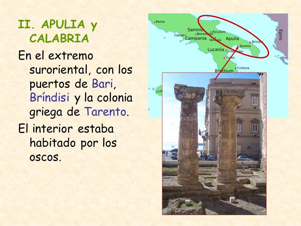 II. APULIA y CALABRIA En el extremo suroriental, con los puertos de Bari, Bríndisi y la colonia griega de Tarento.