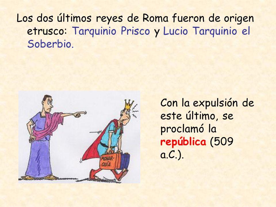 Los dos últimos reyes de Roma fueron de origen etrusco: Tarquinio Prisco y Lucio Tarquinio el Soberbio.