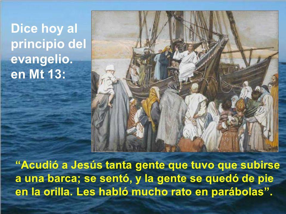 Dice hoy al principio del evangelio. en Mt 13: