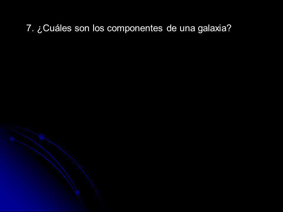 7. ¿Cuáles son los componentes de una galaxia