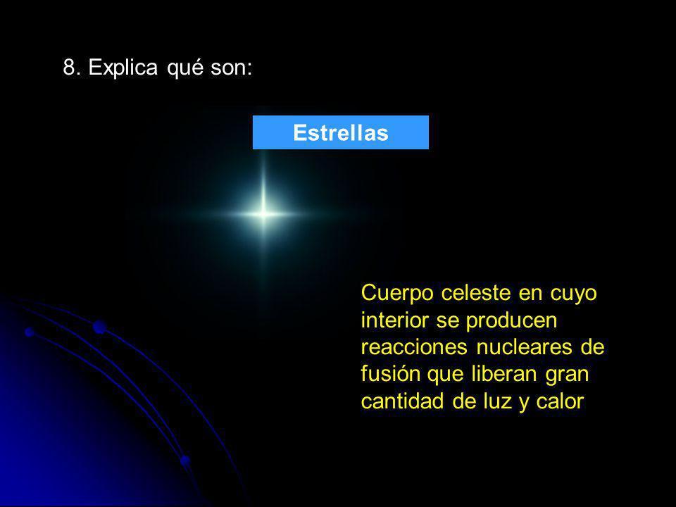8. Explica qué son: Estrellas.