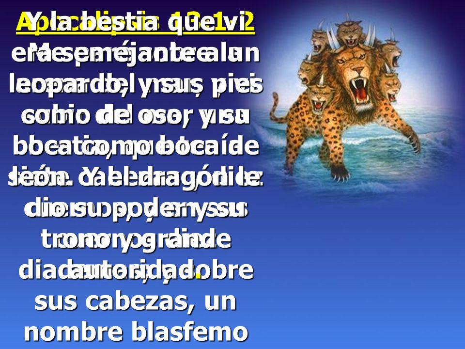 Apocalipsis 13:1-2 Me paré sobre la arena del mar, y vi subir del mar una bestia, que tenía siete cabezas y diez cuernos; y en sus cuernos diez diademas; y sobre sus cabezas, un nombre blasfemo