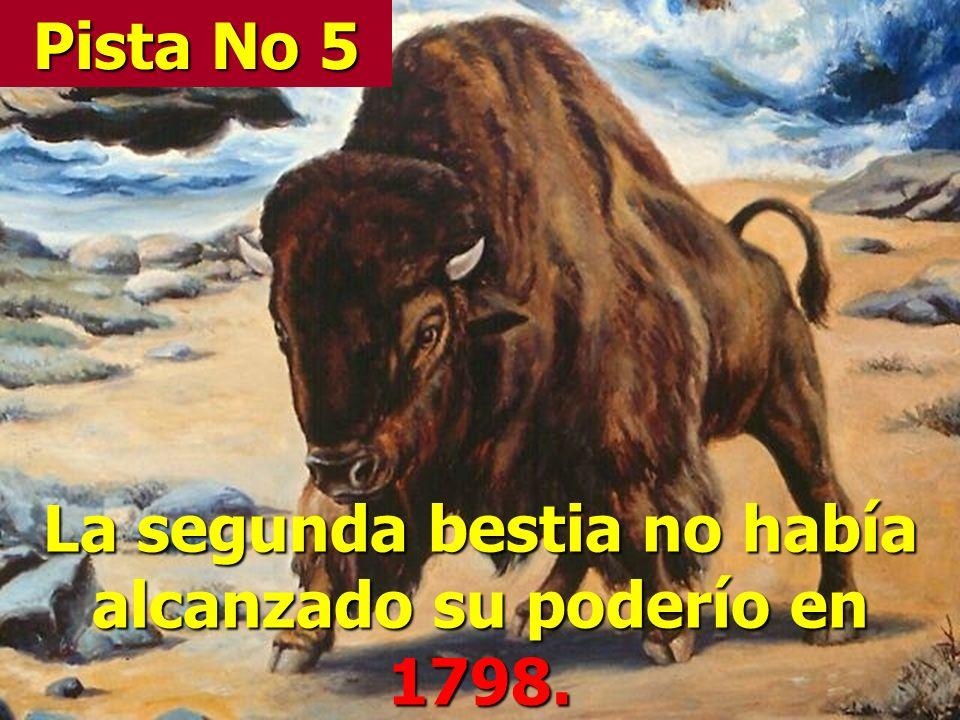 La segunda bestia no había alcanzado su poderío en 1798.