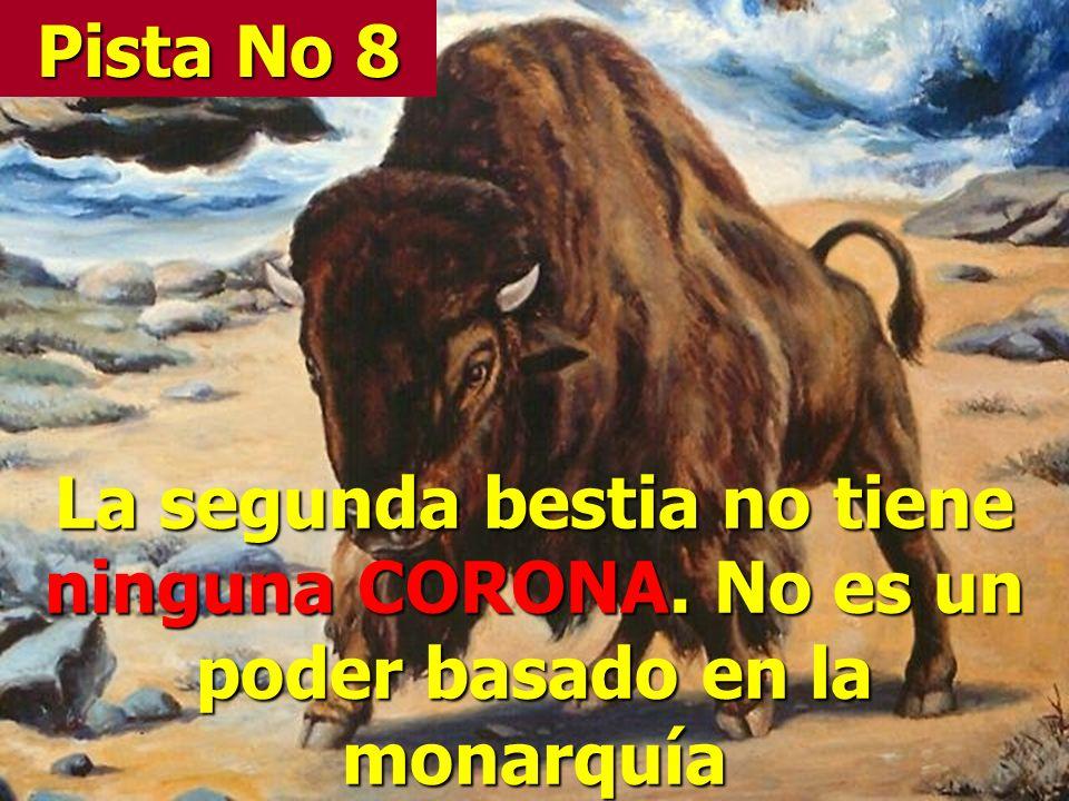Pista No 8 La segunda bestia no tiene ninguna CORONA. No es un poder basado en la monarquía