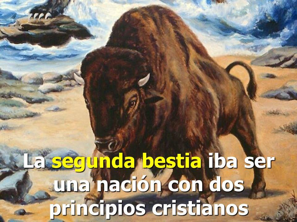La segunda bestia iba ser una nación con dos principios cristianos