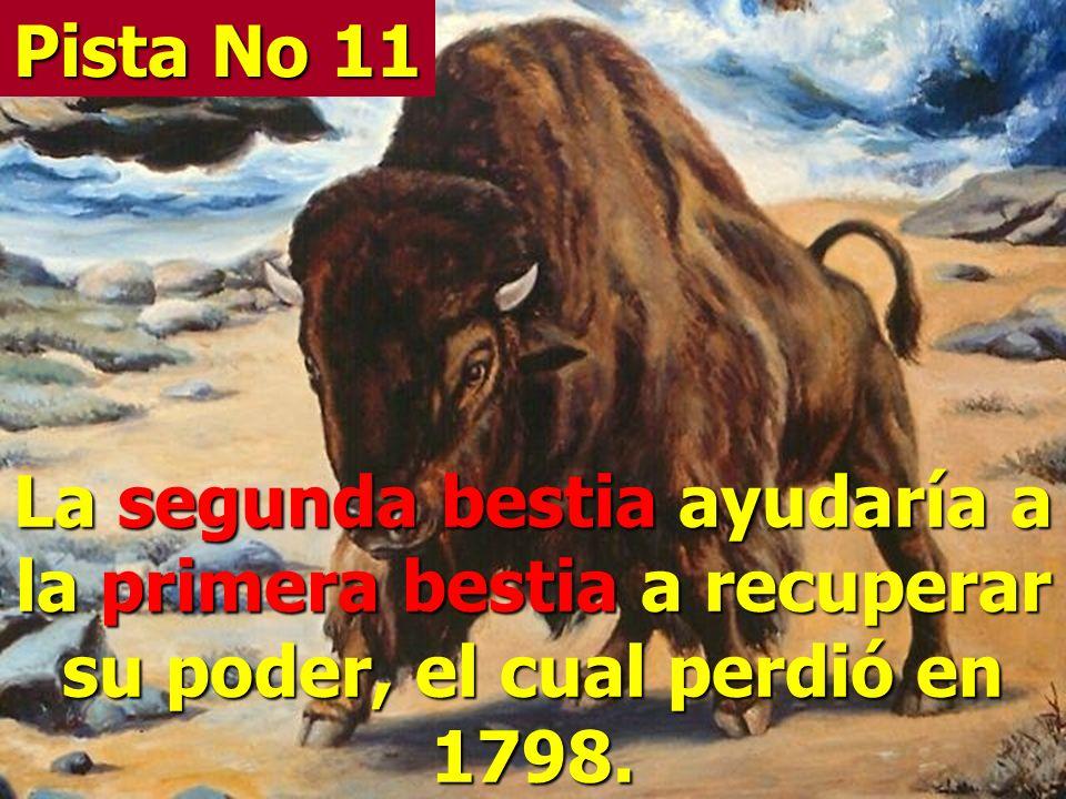 Pista No 11 La segunda bestia ayudaría a la primera bestia a recuperar su poder, el cual perdió en 1798.