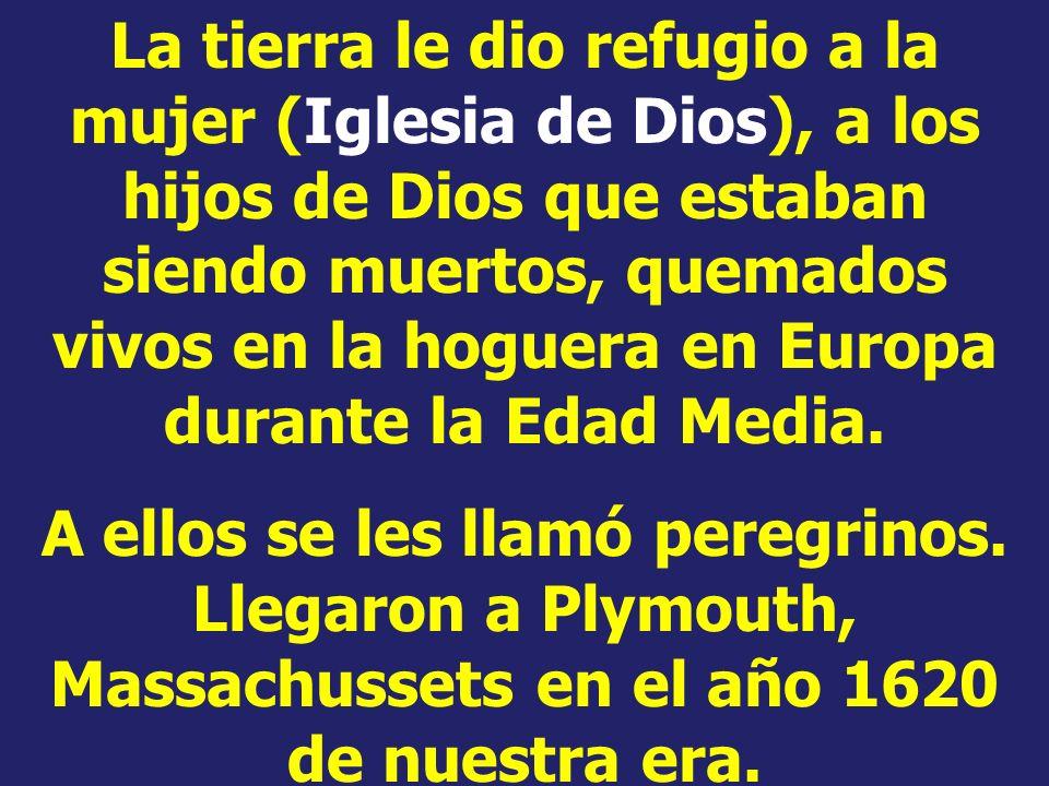 La tierra le dio refugio a la mujer (Iglesia de Dios), a los hijos de Dios que estaban siendo muertos, quemados vivos en la hoguera en Europa durante la Edad Media.