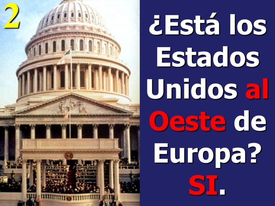 ¿Está los Estados Unidos al Oeste de Europa SI.
