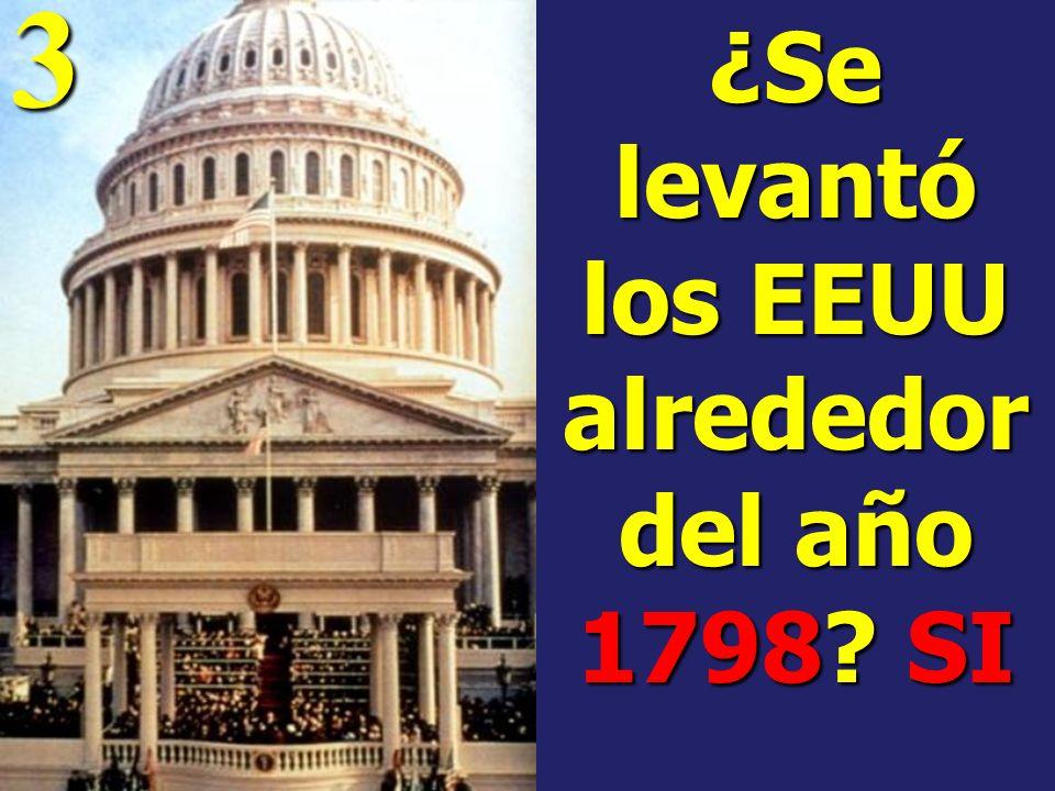 ¿Se levantó los EEUU alrededor del año 1798 SI