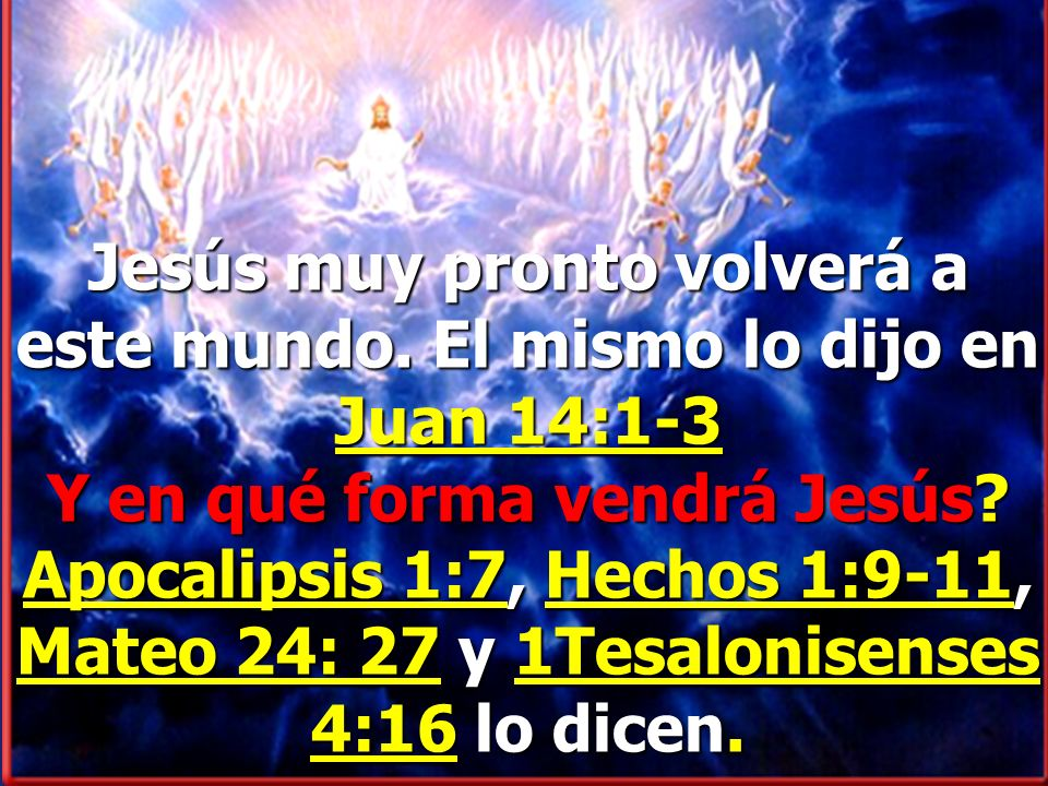 Jesús muy pronto volverá a este mundo