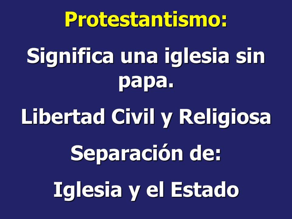 Significa una iglesia sin papa. Libertad Civil y Religiosa