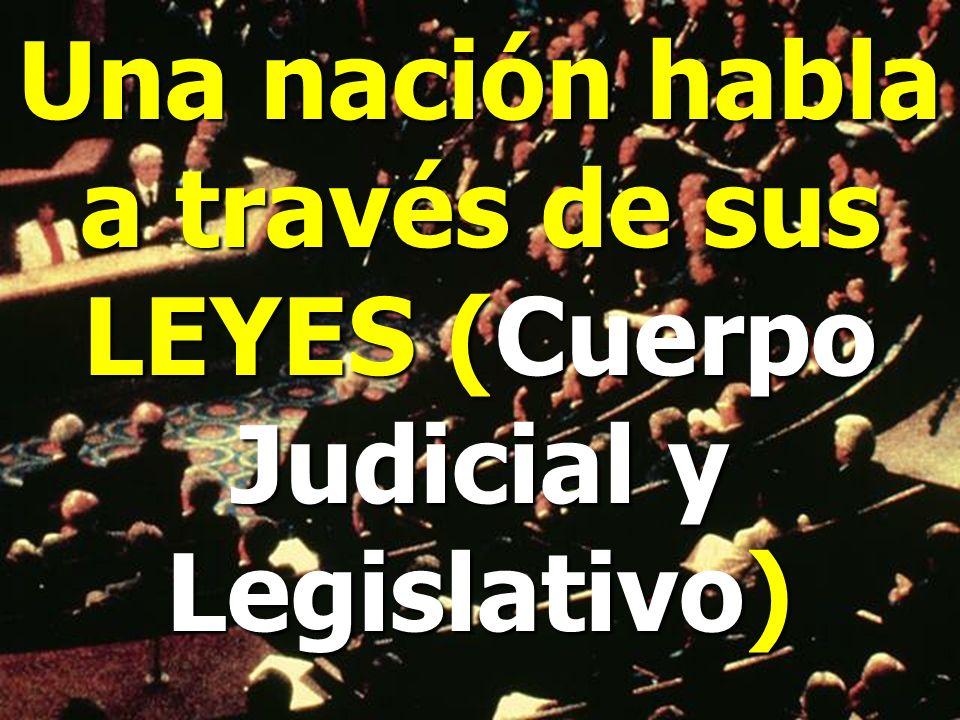 Una nación habla a través de sus LEYES (Cuerpo Judicial y Legislativo)