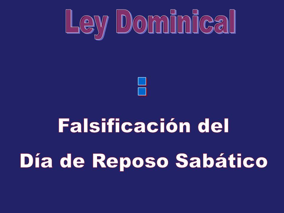 Ley Dominical = Falsificación del Día de Reposo Sabático