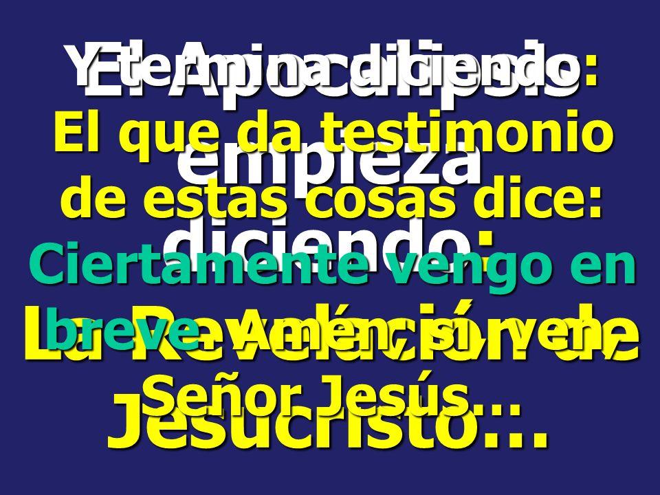El Apocalipsis empieza diciendo: La Revelación de Jesucristo…