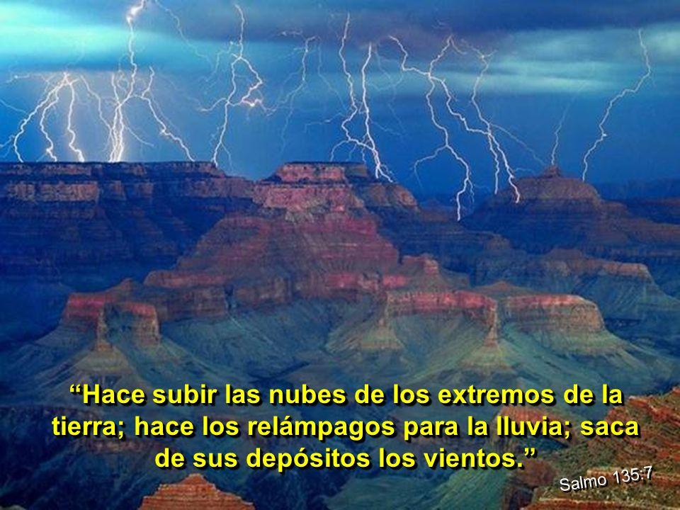 Hace subir las nubes de los extremos de la tierra; hace los relámpagos para la lluvia; saca de sus depósitos los vientos.