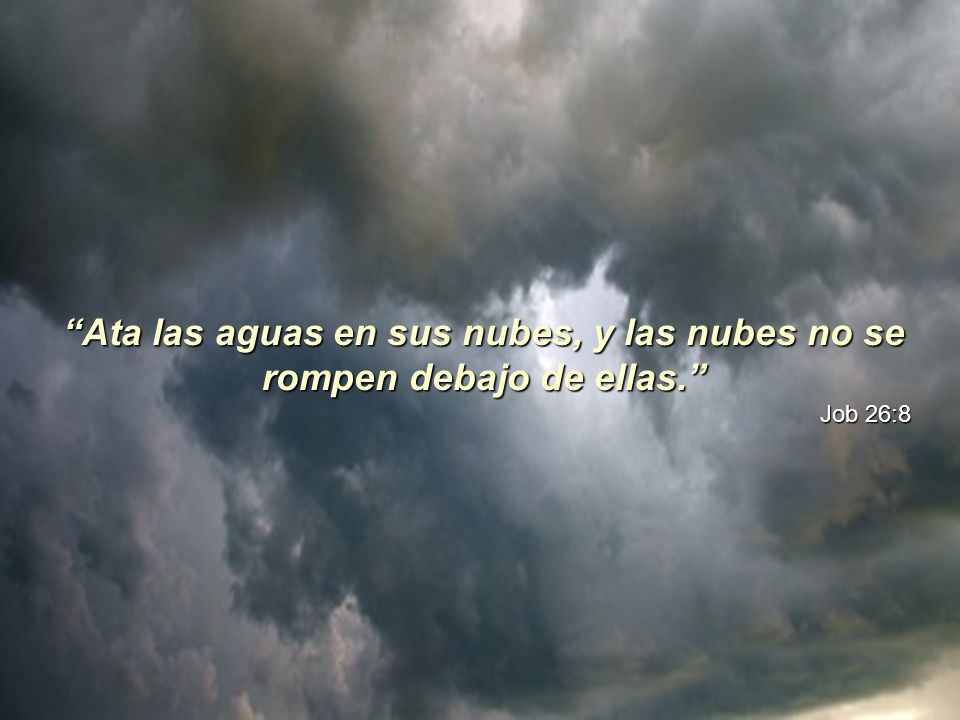 Ata las aguas en sus nubes, y las nubes no se rompen debajo de ellas