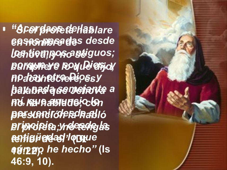 Acordaos de las cosas pasadas desde los tiempos antiguos; porque yo soy Dios, y no hay otro Dios, y hay nada semejante a mí, que anuncio lo por venir desde el principio, y desde la antigüedad lo que aún no he hecho (Is 46:9, 10).