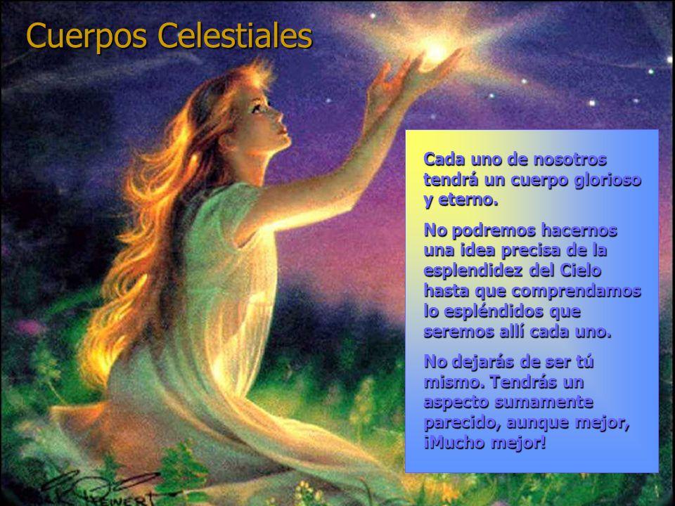 Cuerpos Celestiales Cada uno de nosotros tendrá un cuerpo glorioso y eterno.