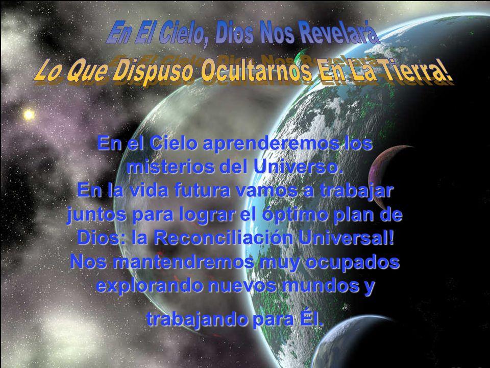 En El Cielo, Dios Nos Revelará Lo Que Dispuso Ocultarnos En La Tierra!