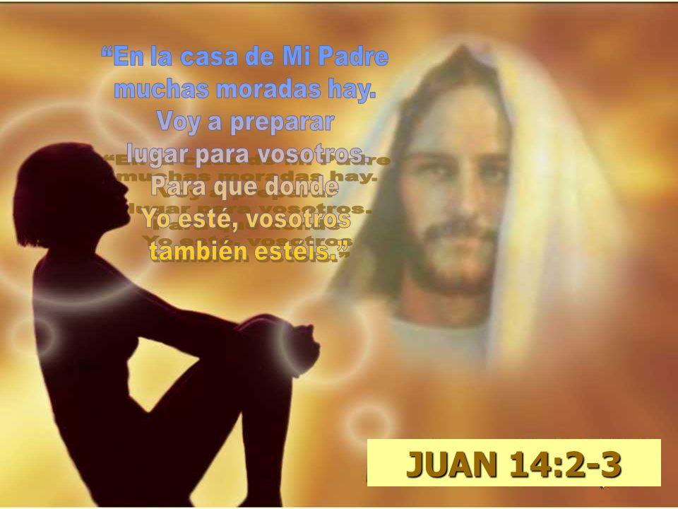 JUAN 14:2-3 En la casa de Mi Padre muchas moradas hay. Voy a preparar
