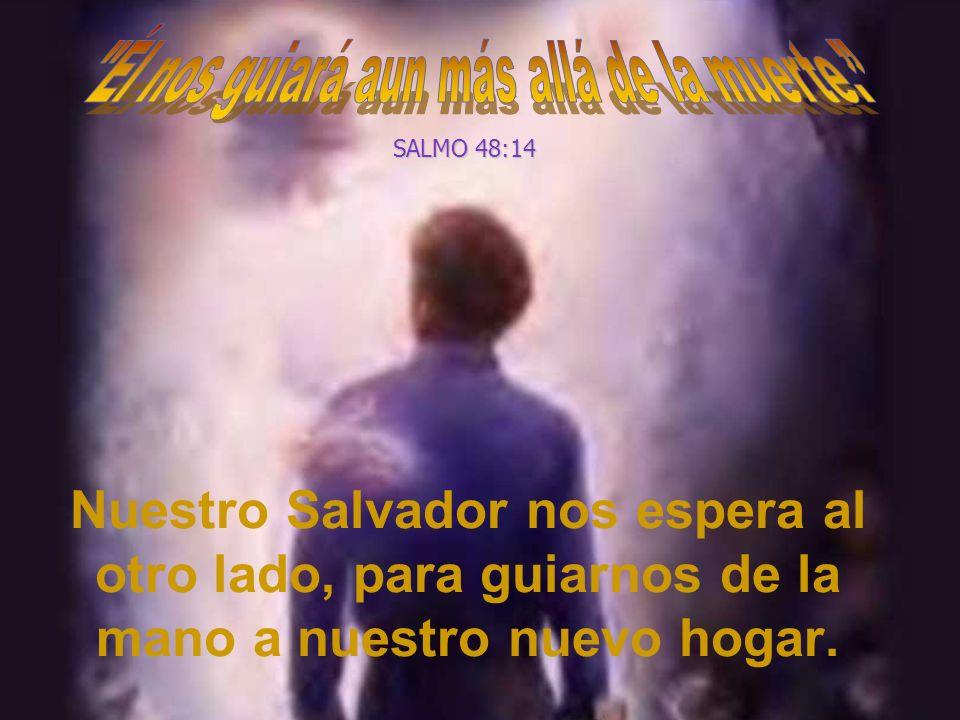 Él nos guiará aun más allá de la muerte.