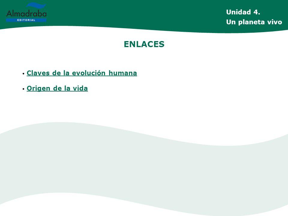 ENLACES Unidad 4. Un planeta vivo Claves de la evolución humana