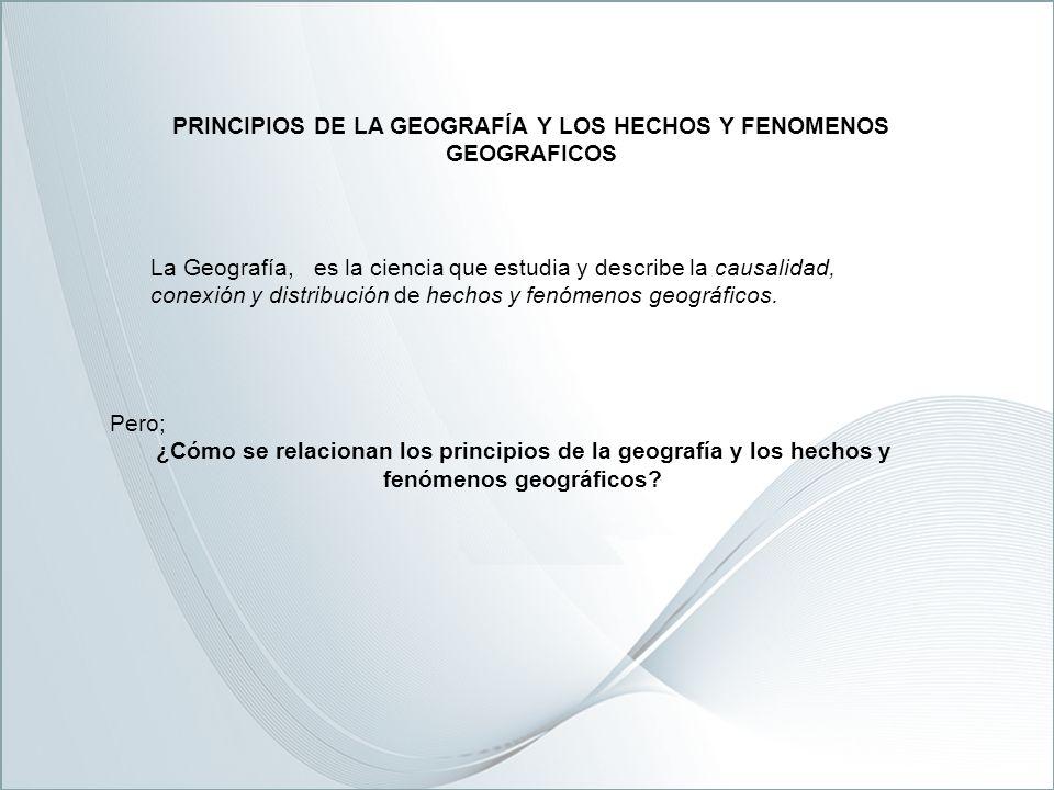 PRINCIPIOS DE LA GEOGRAFÍA Y LOS HECHOS Y FENOMENOS GEOGRAFICOS