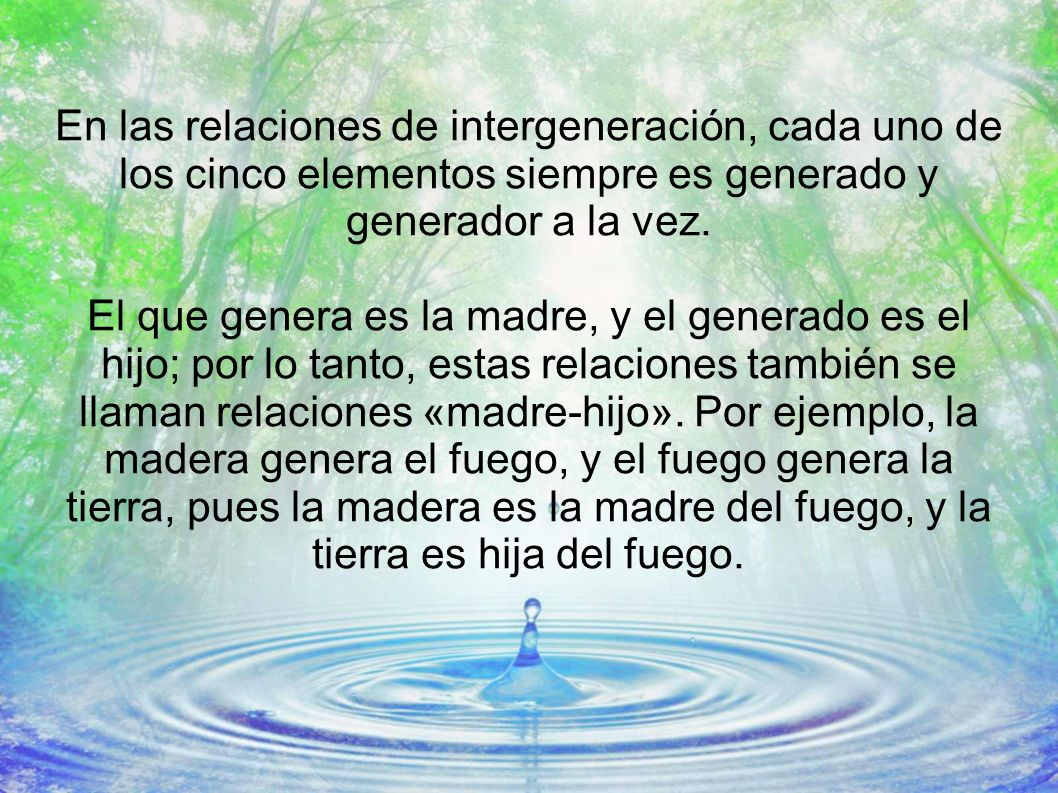 En las relaciones de intergeneración, cada uno de los cinco elementos siempre es generado y generador a la vez.