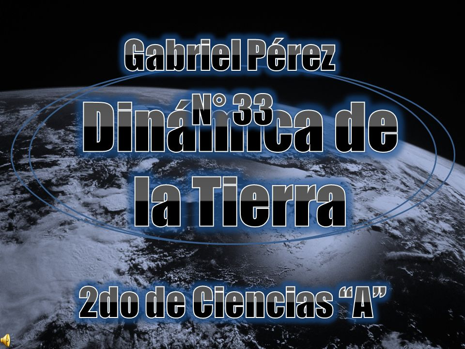 Gabriel Pérez N° 33 Dinámica de la Tierra 2do de Ciencias A