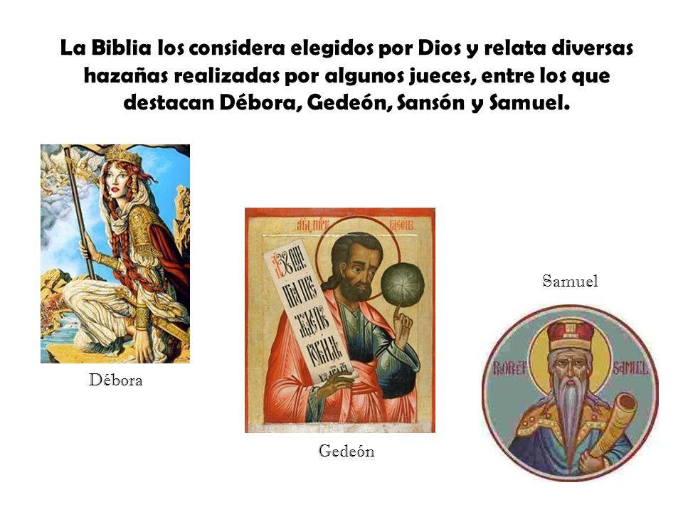 La Biblia los considera elegidos por Dios y relata diversas hazañas realizadas por algunos jueces, entre los que destacan Débora, Gedeón, Sansón y Samuel.
