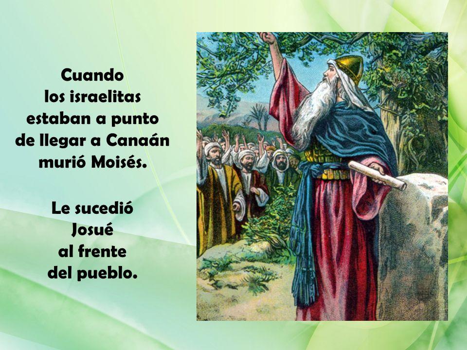 Cuando los israelitas estaban a punto de llegar a Canaán murió Moisés.