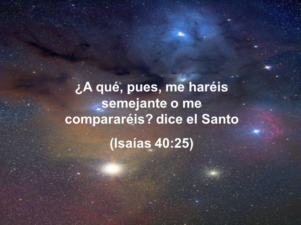 ¿A qué, pues, me haréis semejante o me compararéis dice el Santo