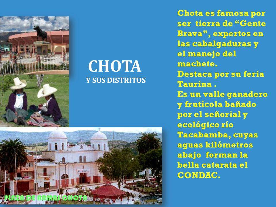 Chota es famosa por ser tierra de Gente Brava , expertos en las cabalgaduras y el manejo del machete.
