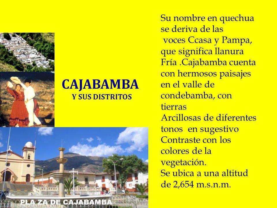 CAJABAMBA Su nombre en quechua se deriva de las