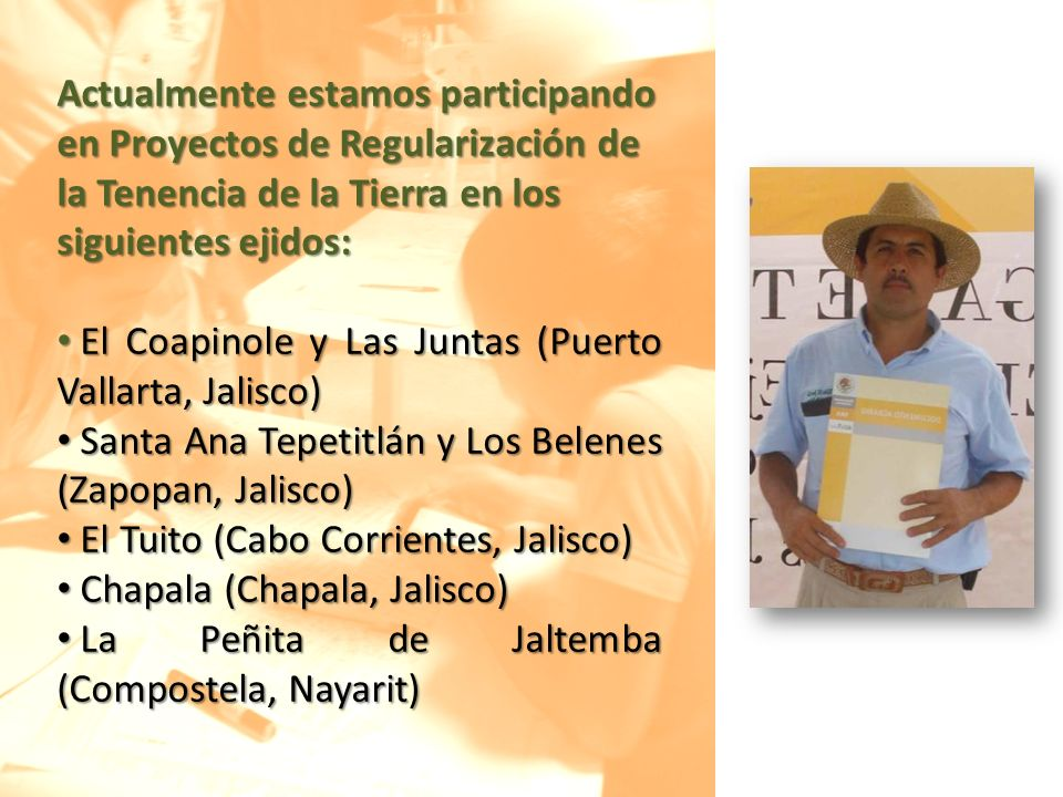 Actualmente estamos participando en Proyectos de Regularización de la Tenencia de la Tierra en los siguientes ejidos: