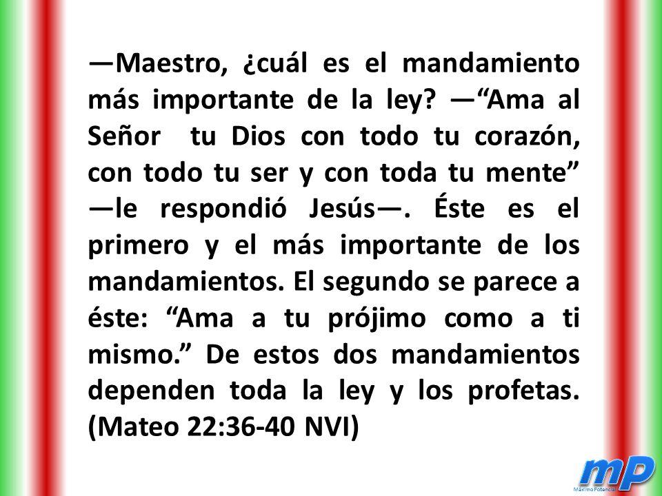 —Maestro, ¿cuál es el mandamiento más importante de la ley