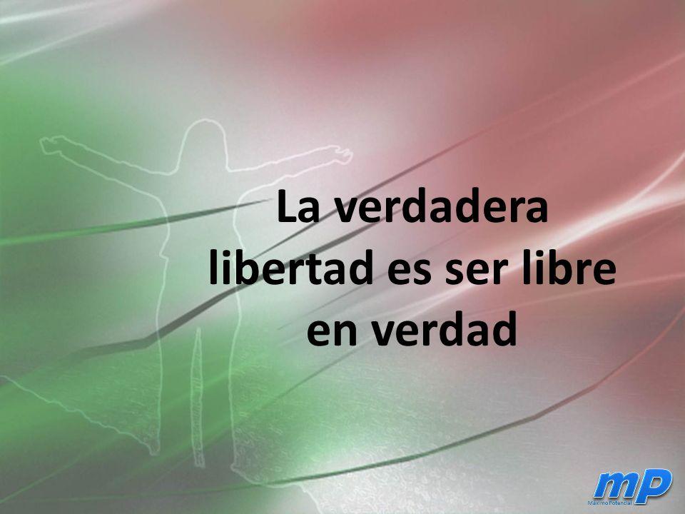 La verdadera libertad es ser libre en verdad