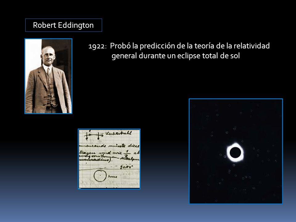Robert Eddington 1922: Probó la predicción de la teoría de la relatividad.