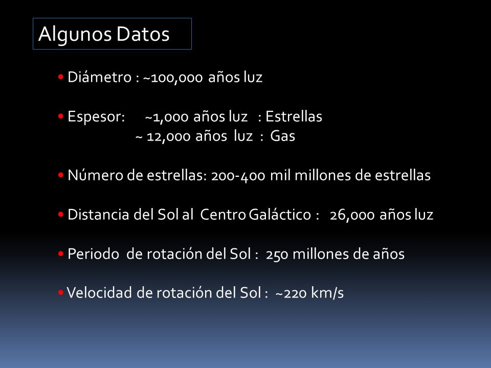Algunos Datos Diámetro : ~100,000 años luz