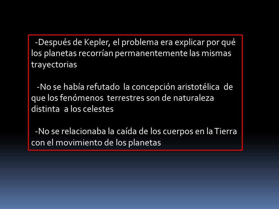 -Después de Kepler, el problema era explicar por qué los planetas recorrían permanentemente las mismas trayectorias