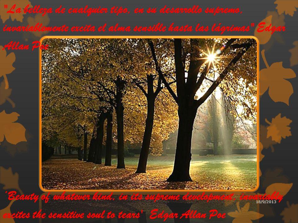 La belleza de cualquier tipo, en su desarrollo supremo, invariablemente excita el alma sensible hasta las lágrimas Edgar Allan Poe