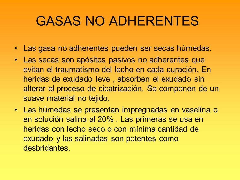 GASAS NO ADHERENTES Las gasa no adherentes pueden ser secas húmedas.