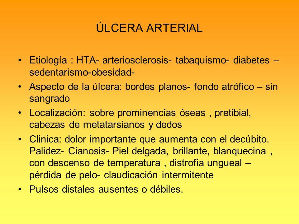 ÚLCERA ARTERIAL Etiología : HTA- arteriosclerosis- tabaquismo- diabetes – sedentarismo-obesidad-