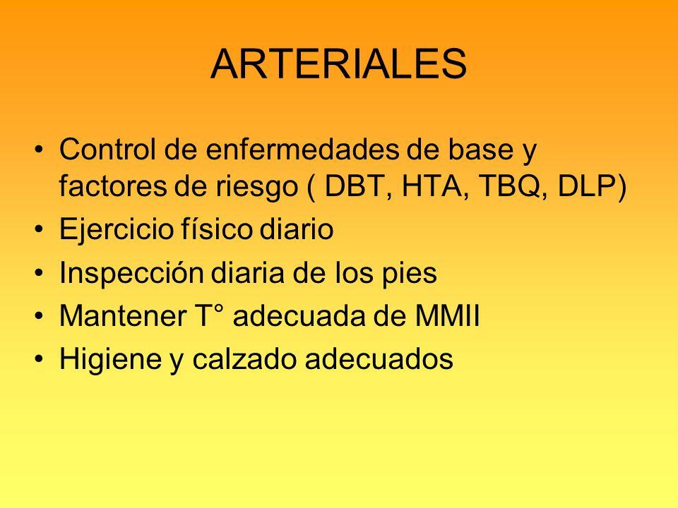ARTERIALES Control de enfermedades de base y factores de riesgo ( DBT, HTA, TBQ, DLP) Ejercicio físico diario.